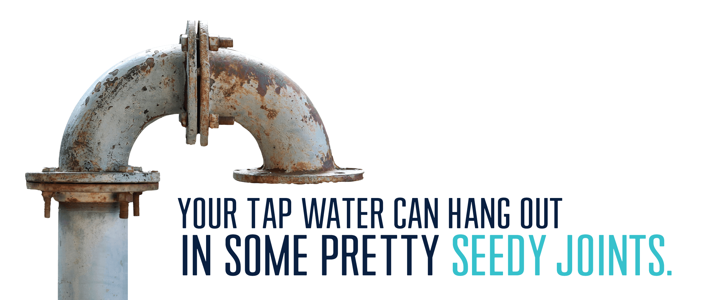 Your tap water can hang out in some pretty seedy joints
